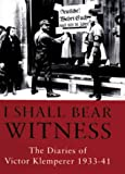 I Shall Bear Witness the Diaries of Victor Klemperer 1933-41 (v. 1) (0297818422) by Chalmers, Martin