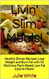 Healthy Dinner Recipes!: Healthy Dinner Recipes! Lose Weight with 52 Delicious Vegan, Low Fat Calorie Meals! (Livin Slim ~ Slim Your Fat!)