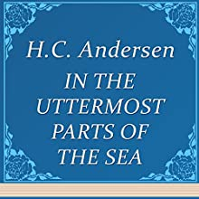 In the Uttermost Parts of the Sea (       UNABRIDGED) by Hans Christian Andersen Narrated by Anastasia Bartolo
