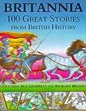 Britannia: 100 Great Stories From British History