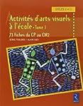 Activit�s d'arts visuels � l'�cole :...