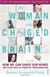 Barbara Arrowsmith-Young The Woman who Changed Her Brain: How We Can Shape our Minds and Other Tales of Cognitive Transformation