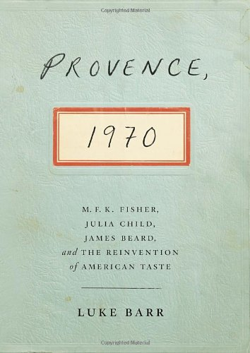 Provence, 1970: M.F.K. Fisher, Julia Child, James Beard, And The Reinvention Of American Taste front-985878
