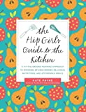 Kate Payne The Hip Girl's Guide to the Kitchen: A Hit-the-Ground Running Approach to Stocking Up and Cooking Delicious, Nutritious, and Affordable Meals