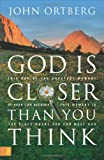 John Ortberg God Is Closer Than You Think: This Can Be the Greatest Moment of Your Life Because This Moment Is the Place Where You Can Meet God