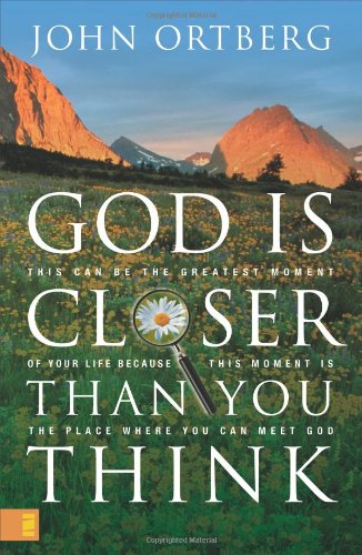 God Is Closer Than You Think: This Can Be the Greatest Moment of Your Life Because This Moment Is the Place Where You Ca