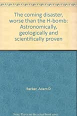 The coming disaster, worse than the H-bomb: Astronomically, geologically and scientifically proven