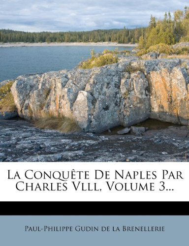 La Conquête De Naples Par Charles Vlll, Volume 3...