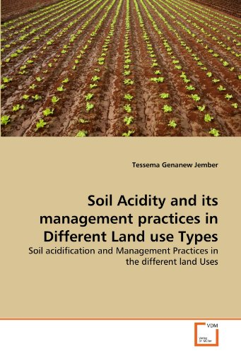 Soil Acidity and its management practices in Different Land use Types: Soil acidification and Management Practices in the different land Uses PDF