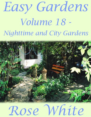Easy Gardens Volume 18 - Nighttime and City Gardens (Easy Gardens A to Z)