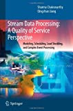 Stream Data Processing: A Quality of Service Perspective (Advances in Database Systems)