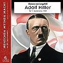Adolf Hitler Teil 1: Die Jahre bis 1939 (Menschen, Mythen, Macht) Hörbuch von Clemens von Lengsfeld Gesprochen von: Gert Heidenreich