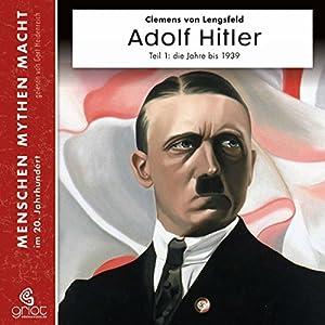 Adolf Hitler Teil 1: Die Jahre bis 1939 (Menschen, Mythen, Macht) Hörbuch