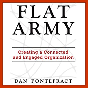 Flat Army: Creating a Connected and Engaged Organization | [Dan Pontefract]