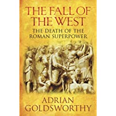 The Fall of the West : The Slow Death of the Roman Superpower