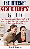 The Internet Security Guide:How To Keep Your Children Safe And What To Do If They Are Participating In Dangerous Behaviours (Internet safety for kids,internet safety)