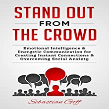 Stand Out from the Crowd: Emotional Intelligence & Energetic Communication to Create Instant Connections & Overcome Social Anxiety Audiobook by Sebastian Goff Narrated by Scott Ellis