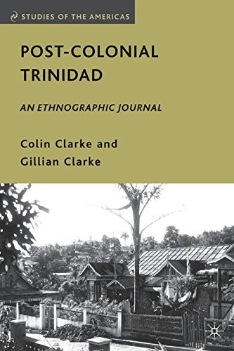 Post-Colonial Trinidad: An Ethnographic Journal (Studies of the Americas)