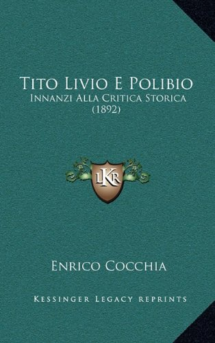 Tito Livio E Polibio: Innanzi Alla Critica Storica (1892)