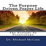 The Purpose Driven Prayer Life: The Prelude to Prayerology | Dr. Michael McCain