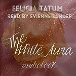 The White Aura: The White Aura Series, Book 1 | Felicia Tatum