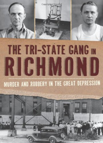 The Tri-State Gang in Richmond: Murder and Robbery in the Great Depression by Selden Richardson