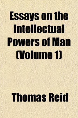 Essays on the Intellectual Powers of Man (Volume 1)