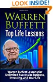 Warren Buffett Top Life Lessons: Lessons for Unlimited Success in Business, Investing and Life (Volume 1)