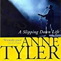 A Slipping Down Life (       UNABRIDGED) by Anne Tyler Narrated by Jessica Almasy