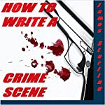 How to Write a Crime Scene: Write That Scene, Book 5 | James Sterling