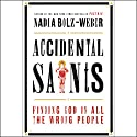 Accidental Saints: Finding God in All the Wrong People (       UNABRIDGED) by Nadia Bolz-Weber Narrated by Nadia Bolz-Weber