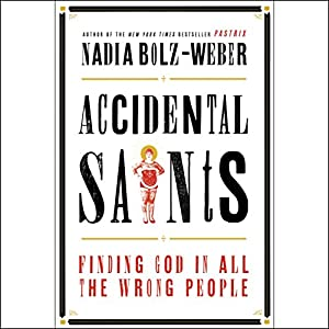 Accidental Saints: Finding God in All the Wrong People Audiobook