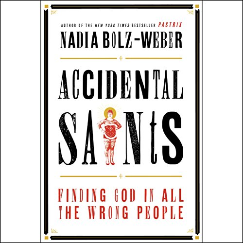 Download Accidental Saints: Finding God in All the Wrong People