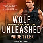 Wolf Unleashed: SWAT, Book 5 | Paige Tyler