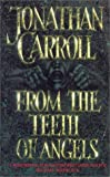 From the Teeth of Angels (0006548121) by Carroll, Jonathan