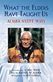 img - for What the Elders Have Taught Us: Alaska Native Ways book / textbook / text book