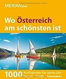 MERIAN Wo Österreich am schönsten ist: 1000 Ausflugsziele fürs ganze Jahr (MERIAN live)