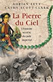 echange, troc Kathy Scott-Clark, Adrian Levy - La Pierre du ciel : L'histoire du Jade