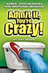 Admit It, You're Crazy! Quirks, Idios...