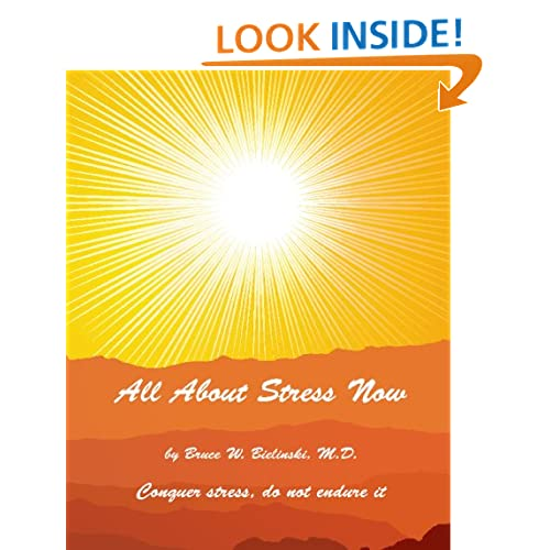 All About Stress Now: All You Need To Know About Stress Bruce Bielinski M.D.