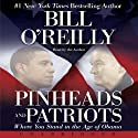 Pinheads and Patriots: Where You Stand in the Age of Obama (       UNABRIDGED) by Bill O'Reilly Narrated by Bill O'Reilly