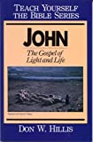 img - for John- Teach Yourself the Bible Series: The Gospel of Light and Life book / textbook / text book