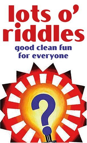 Lots O'Riddles: Good Clean Fun for Everyone