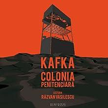 Colonia penitenciară Audiobook by Franz Kafka Narrated by Razvan Vasilescu