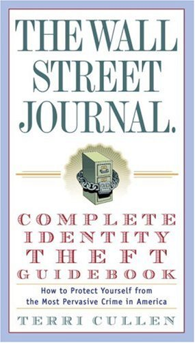 The Wall Street Journal. Complete Identity Theft Guidebook: How to Protect Yourself from the Most Pervasive Crime in America (Wall Street Journal Identity Theft Guidebook: How to Protect)