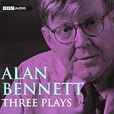 Alan Bennett: Three Plays (Unabridged)