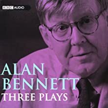 Alan Bennett: Three Plays (       UNABRIDGED) by Alan Bennett Narrated by Full Cast