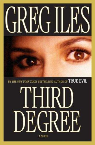 Third Degree: A Novel, Greg Iles
