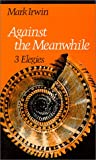 Against the Meanwhile: 3 Elegies (Wesleyan Poetry Series)