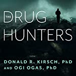 The Drug Hunters: The Improbable Quest to Discover New Medicines | Donald R. Kirsch PhD,Ogi Ogas PhD